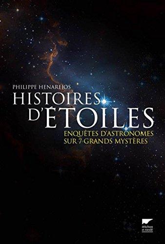 Histoires d'étoiles : Enquêtes d'astronomes sur 7 grands mystères