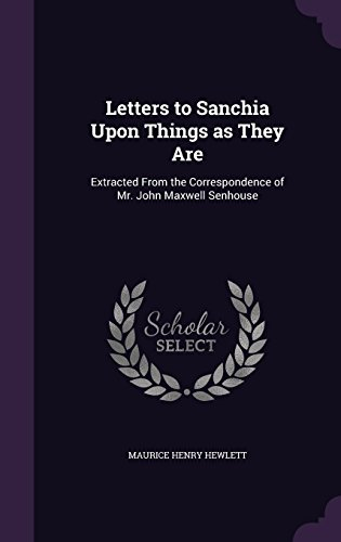 Letters to Sanchia Upon Things as They Are: Extracted From the Correspondence of Mr. John Maxwell Senhouse