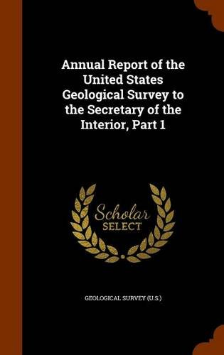 Annual Report of the United States Geological Survey to the Secretary of the Interior, Part 1