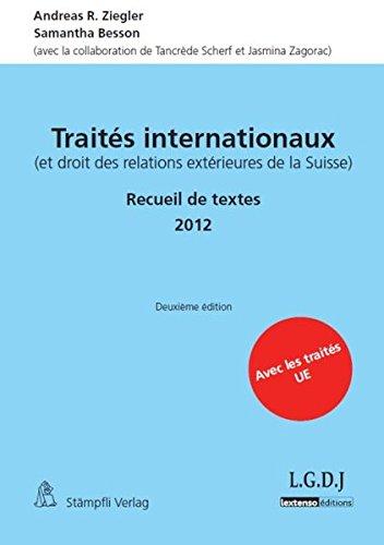Traites internationaux (et droit des relations exterieures de la Suisse) : Recueil de textes 2012 par Andreas R Ziegler