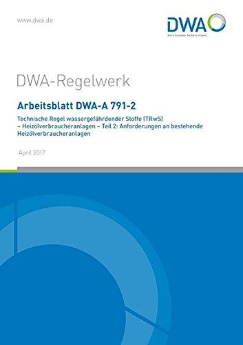 Arbeitsblatt DWA-A 791-2 Technische Regel wassergefährdender Stoffe (TRwS) - Heizölverbraucheranlagen - Teil 2: Anforderungen an bestehende Heizölverbraucheranlagen (DWA-Arbeitsblatt)