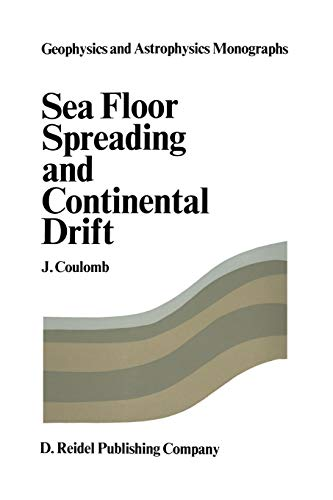 Sea Floor Spreading and Continental Drift (Geophysics and Astrophysics Monographs) (Geophysics and Astrophysics Monographs (2), Band 2)
