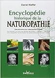 Encyclopédie historique de la naturopathie - Des pionniers aux naturopathes actuels de Daniel Kieffer ( 17 septembre 2007 ) - 17/09/2007