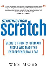 Starting from Scratch: Secrets from 21 Ordinary People Who Made the Entrepreneurial Leap by Wes Moss (2005-11-01)
