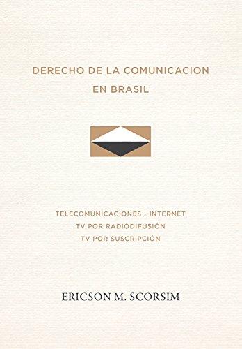 Derecho de la Comunicacion en Brasil - Telecomunicaciones - Internet - TV por radiodifusión - TV por suscripción por Ericson Meister Scorsim