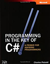 Programming in the Key of C#: A Primer for Aspiring Programmers (Developer Reference) by Charles Petzold (2003-07-31)