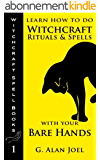 Learn How to Do Witchcraft Rituals and Spells with Your Bare Hands (Witchcraft Spell Books Book 1) (English Edition)