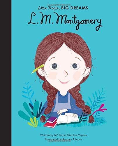 L. M. Montgomery (Little People, Big Dreams) por Isabel Sanchez Vegara