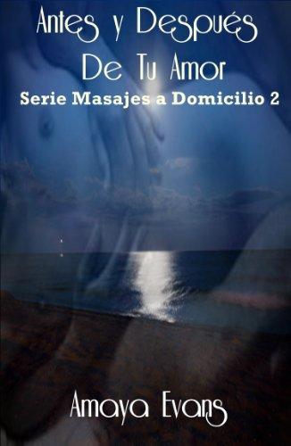 Antes y Después De Tu Amor (Masajes a Domicilio nº 2) por Amaya Evans