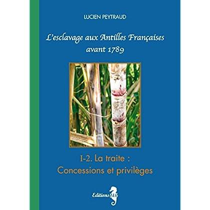 I-2 La Traite : Concessions et Privilèges: L'esclavage aux Antilles Françaises avant 1789