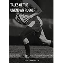 Tales of the Unknown Rugger (English Edition)