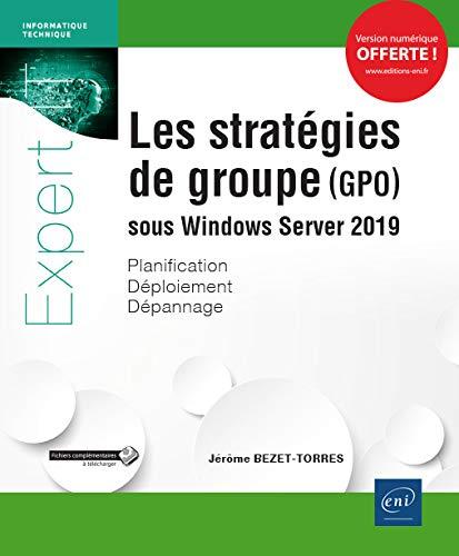 Les stratégies de groupe (GPO) sous Windows Server 2019 - Planification, déploiement, dépannage par  Jérôme BEZET-TORRES