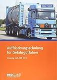 Auffrischungsschulung für Gefahrgutfahrer: Schulung nach ADR 2019 - Teilnehmerunterlagen (Broschüre)