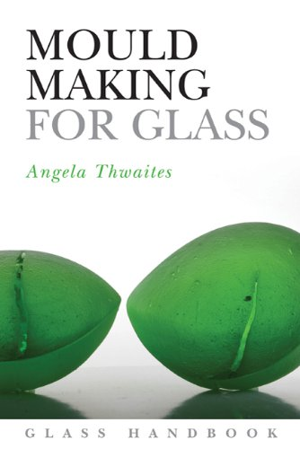 Mould Making for Glass (Glass Handbooks)