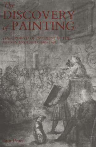 The Discovery of Painting: The Growth of Interest in the Arts in England, 1680-1768 (Yale Center for British Art -Studies in British Art) by Iain Pears (1991-07-29)
