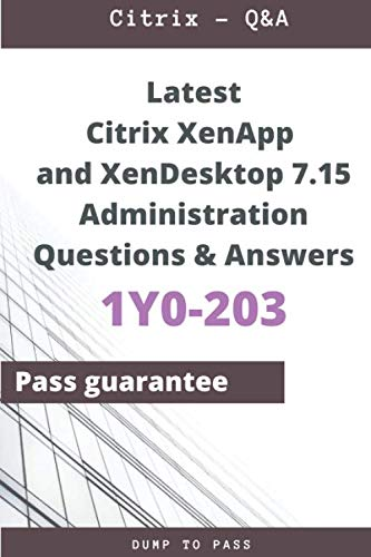 Latest Citrix XenApp and XenDesktop 7.15 Administration 1Y0-203 Questions and Answers: 1Y0-203 Workbook