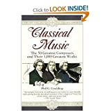 CLASSICAL MUSIC~THE 50 GREATEST COMPOSERS AND THEIR 1,000 GREATEST WORKS