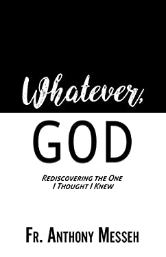 """""""WHATEVER, GOD"""": Rediscovering the One I Thought I Knew"""