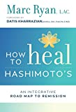 How to Heal Hashimoto's: An Intergrative Road Map to Remission