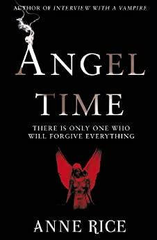Angel Time: The Songs of the Seraphim 1 by [Rice, Anne]