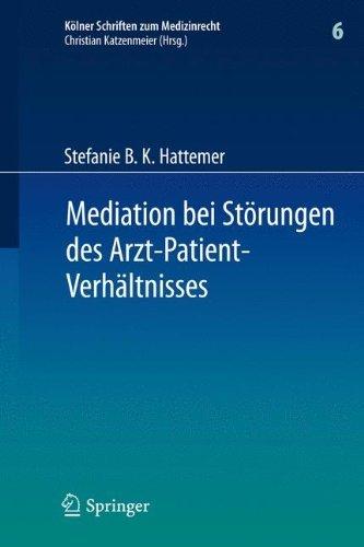 Mediation bei Störungen des Arzt-Patient-Verhältnisses (Kölner Schriften zum Medizinrecht)