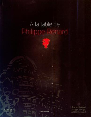 A la table de Philippe Renard : Photographies de Philippe Exbrayat et Antoine Piechaud