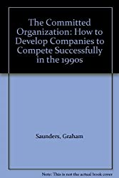 The Committed Organization: How to Develop Companies to Compete Successfully in the 1990s