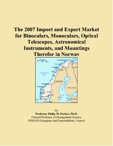 The 2007 Import and Export Market for Binoculars, Monoculars, Optical Telescopes, Astronomical Instruments, and Mountings Therefor in Norway
