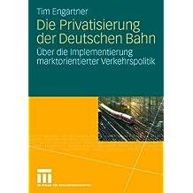 Die Privatisierung der Deutschen Bahn: Über die Implementierung marktorientierter Verkehrspolitik