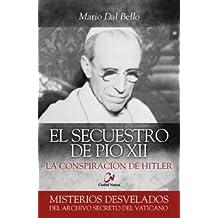 El Secuestro De Pío XII. La Conspiración De Hitler (Misterios desvelados)