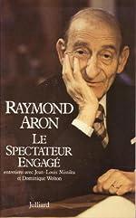 Le spectateur engagé - Entretiens avec Jean-Louis Missika et Dominique Wolton de Raymond Aron