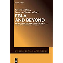 Ebla and Beyond: Ancient Near Eastern Studies after Fifty Years of Discoveries at Tell Mardikh (Studies in Ancient Near Eastern Records (SANER))
