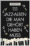 111 Jazz-Alben, die man gehört haben muss -