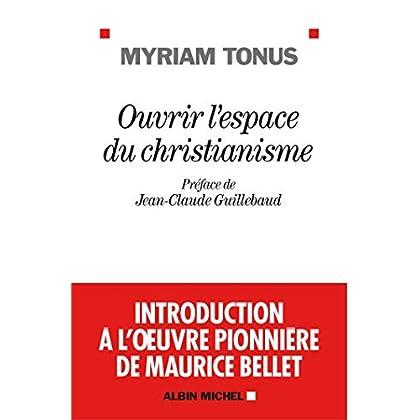 Ouvrir l'espace du christianisme: Introduction à l'oeuvre pionnière de Maurice Bellet