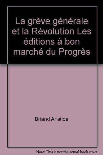 La grève générale et la Révolution Les éditions à bon marché du Progrès