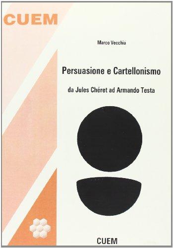 Persuasione e cartellonismo. Da Jules Chret ad Armando Testa