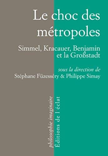 Le choc des métropoles: Simmel, Kracauer, Benjamin et la Großstadt