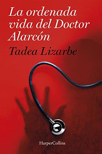 LA ORDENADA VIDA DEL DR. ALARCÓN (HARPERCOLLINS) por TADEA LIZARBE HORCADA