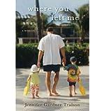 Where You Left Me: A Memoir [ WHERE YOU LEFT ME: A MEMOIR ] by Trulson, Jennifer Gardner (Author) Aug-30-2011 [ Hardcover ]
