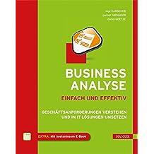 Business-Analyse - einfach und effektiv: Geschäftsanforderungen verstehen und in IT-Lösungen umsetzen