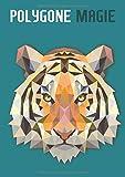 Polygone Magie: Das etwas andere Malbuch mit 50 tollen polygonen Tieren für...