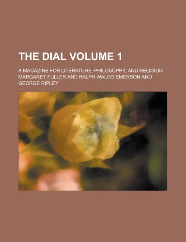 The Dial; a magazine for literature, philosophy, and religion Volume 1