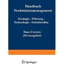 Handbuch Produktionsmanagement: Strategie ― Führung ― Technologie ― Schnittstellen