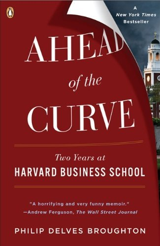 Ahead of the Curve: Two Years at Harvard Business School by Philip Delves Broughton (2009-06-30)