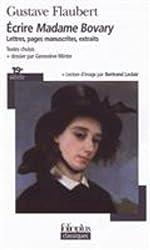Ecrire Madame Bovary: lettres, pages manuscrites, extraits (Folio Plus Classique)