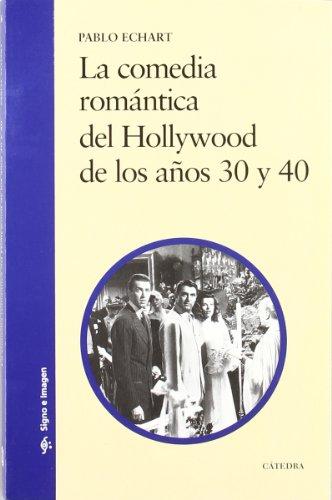 La comedia romántica del Hollywood de los años 30 y 40 (Signo E Imagen)