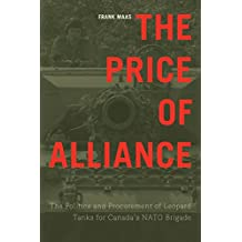 The Price of Alliance: The Politics and Procurement of Leopard Tanks for Canada's NATO Brigade (Studies in Canadian Military History) (English Edition)