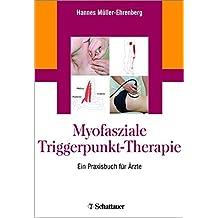 Myofasziale Triggerpunkt-Therapie: Ein Praxisbuch für Ärzte