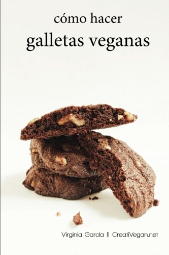 Como hacer galletas veganas: Aprende a hacer todo tipo de galletas 100% vegetales por Virginia García
