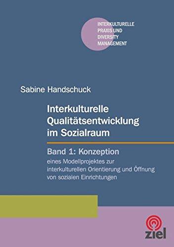 Interkulturelle Qualitätsentwicklung im Sozialraum: Band 1: Konzeption eines Modellprojektes zur interkulturellen Orientierung und Öffnung von ... Praxis und Diversity Management)